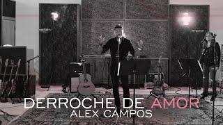Nueva Canción: Derroche de amor - Alex Campos - video oficial (HD) 2015.