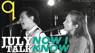 July Talk - Now I Know (LIVE)