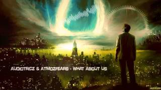 Audiotricz & Atmozfears - What About Us [HQ Edit]