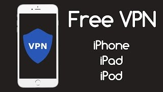 Free VPN Unlimited Lifetime For iPhone, iPad, and iPod Touch (iOS 8/9/10.2 Setup)