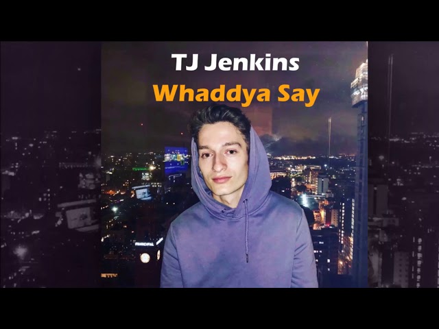 TJ Jenkins - Whaddya Say [Official]