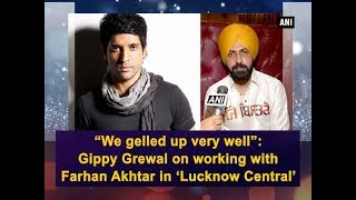 """We gelled up very well"": Gippy Grewal on working with Farhan Akhtar in 'Lucknow Central' - ANI News"