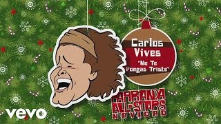 No Te Pongas Triste - Carlos Vives (Video)