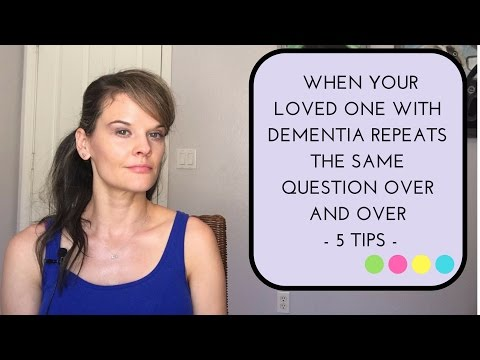 WHEN YOUR LOVED ONE WITH DEMENTIA REPEATS THE SAME QUESTIONS: 5 TIPS
