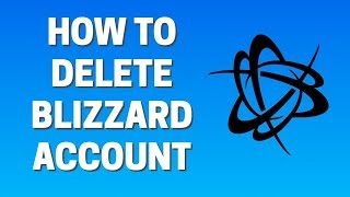 How To Delete BLIZZARD ACCOUNT FOREVER (2019)