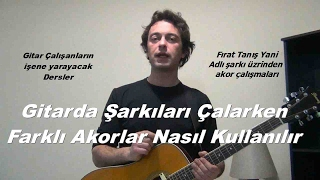 Gitarda şarkıları çalarken Farklı Akorlar Nasıl Kullanılır