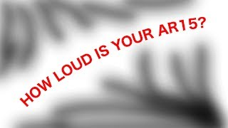How loud is your AR15?