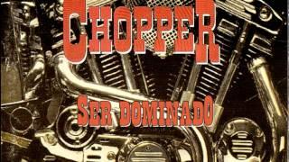 """Chopper  """"Ser dominado"""""""