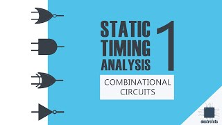 Static Timing Analysis(STA) of Digital circuits- Part 1: Combinational circuits