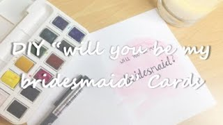 "DIY ""WILL YOU BE MY BRIDESMAID?"" CARDS"