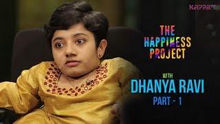 Dhanya Ravi (Part 1) - The Happiness Project - KappaTV