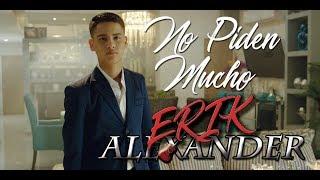 No Piden Mucho  - Erik Alexander Video Oficial (Video Oficial) 2019