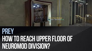 Prey - How to reach upper floor of Neuromod Division?