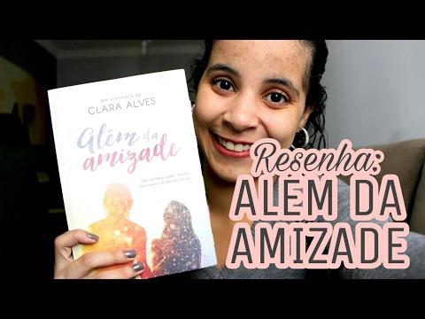 ALÉM DA AMIZADE (CLARA ALVES) | Livraneios