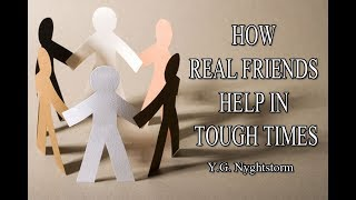 HOW REAL FRIENDS HELP IN TOUGH TIMES