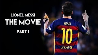 Lionel Messi - The Movie | Part 1 HD