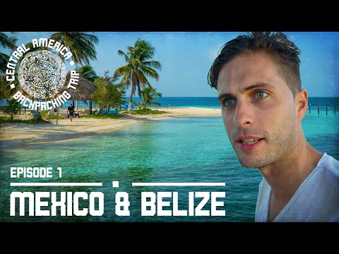 CENTRAL AMERICA BACKPACKING TRIP | Ep1: Mexico & Belize