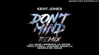 Kent Jones - Don't Mind (Remix feat. DJ Khaled, Dane Lawrence, Lil' Wayne, Trina, Pitbull, Jadakiss,