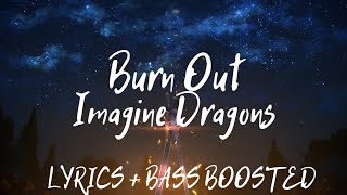 Imagine Dragons - Burn Out ( Lyrics /  letra / Bass Boosted  )