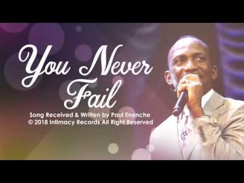 YOU NEVER FAIL - Dr Paul Enenche