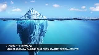 Sezon 07, Odcinek 30 – UFO pod lodami Antarktyki oraz tajemnica istot pięciopalczastych