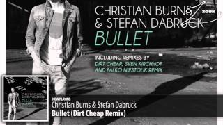 Christian Burns & Stefan Dabruck - Bullet (Dirt Cheap Remix)