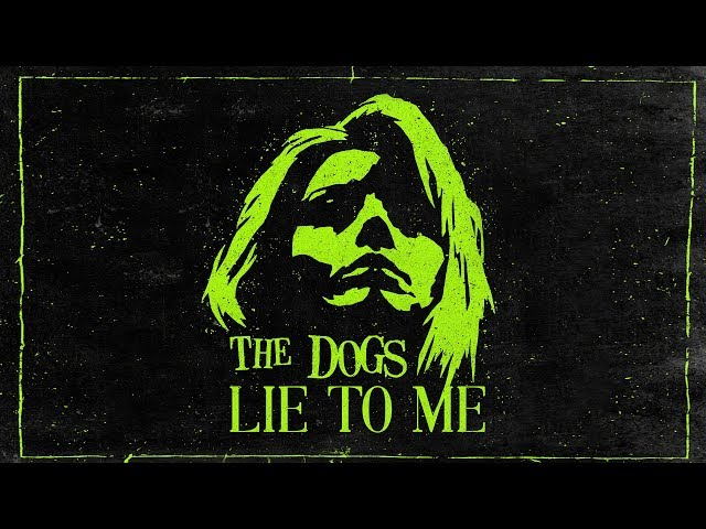 The Dogs – Lie To Me