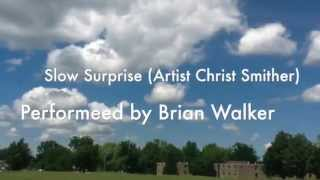 Slow Surprise Performed by Brian Walker (Author Christ Smither)