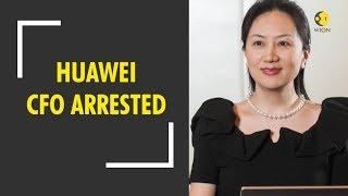 Breaking News: Canada arrests Huawei