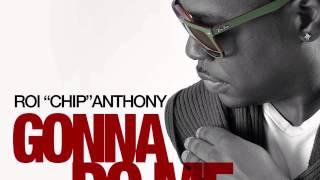 "Roi ""CHIP"" Anthony   Gonna Do Me"