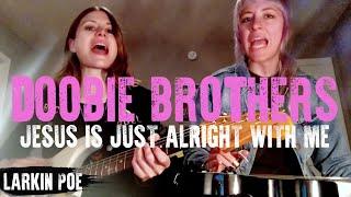 "Larkin Poe | Doobie Brothers Cover (""Jesus Is Just Alright With Me"")"