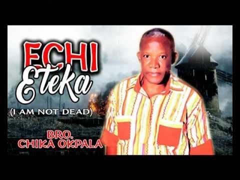 Bro. Chika Okpala - Echi Eteka - Nigerian Gospel Music