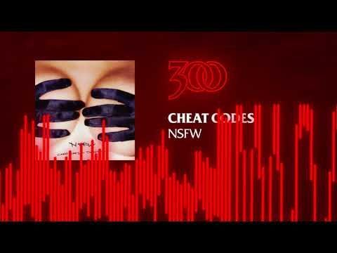 Cheat Codes - NSFW | 300 Ent (Official Audio)