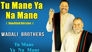 Tu Mane Ya Na Mane (Unedited version) | Wadali Brothers