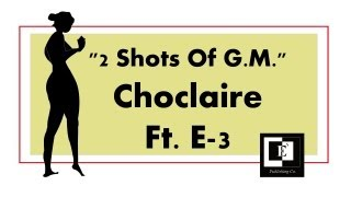 "Choclair ""2 Shots Of GM"" Featuring Ellis Hall III (E3)"