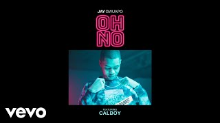 Jay Gwuapo   Oh No (Audio) Ft. Calboy
