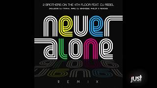 2 Brothers On The 4th Floor Feat. DJ Rebel - Never Alone (Radio Edit)