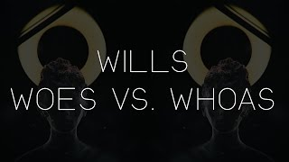 WILLS - Woes Vs. Whoas
