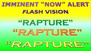 "6 FLASH VISIONS: ""RAPTURE""""RAPTURE""""RAPTURE""&I HEARD THE LORD AUDIBLY SPEAK ABOUT IT ""NOW""""IMMINENT"""