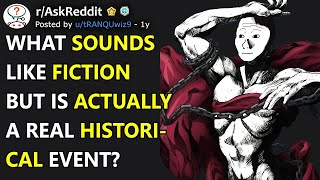 What Sounds Like Fiction But Is Actually A Real Historical Event? (r/AskReddit)