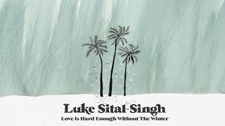 Luke Sital Singh   Love Is Hard Enough Without The Winter (Official Audio)