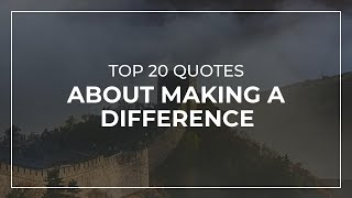 Top 20 Quotes About Making A Difference | Inspirational Quotes | Quotes For Pictures
