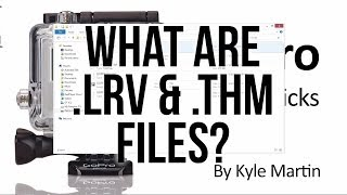 What are .LRV and .THM Files for?