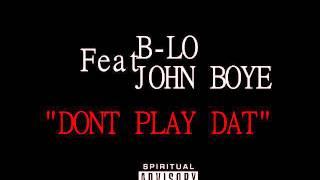 "B-LO ""DONT PLAY DAT"" FT. JOHN BOYE"
