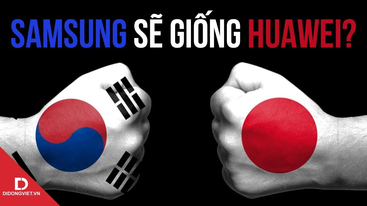 """Nhật - Hàn đại chiến, Samsung có nguy cơ thành """"Huawei"""" thứ hai?"""