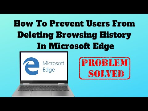 How to Prevent Users From Deleting Browser History in Microsoft Edge