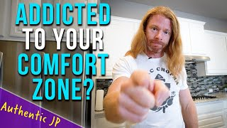 Shattering The Addiction To Your Comfort Zone - Authentic JP