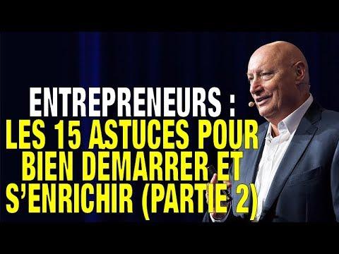 Entrepreneurs : Les 15 Astuces Pour Bien Démarrer Et S'Enrichir (Partie 2)