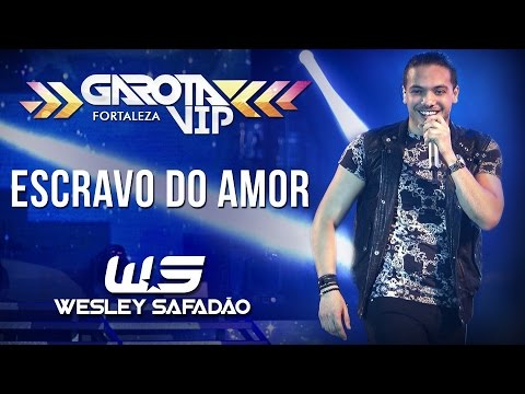 Escravo do Amor - Wesley Safadão