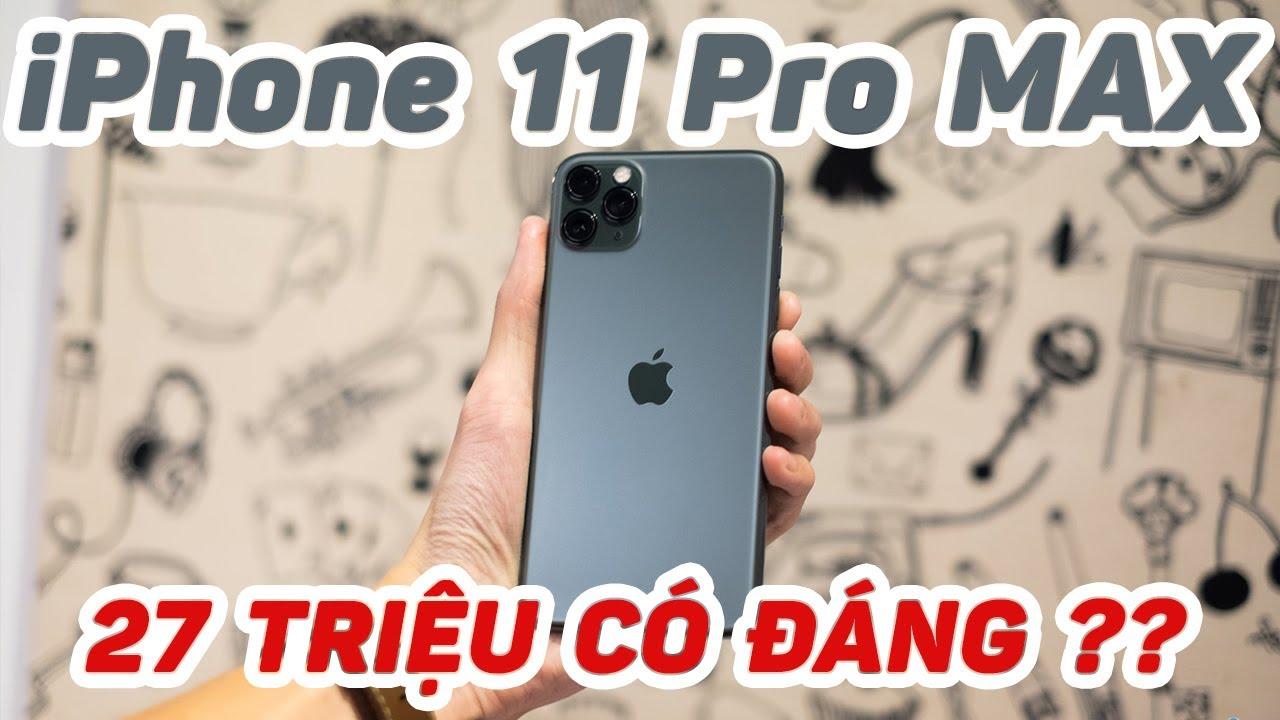 27 Triệu có đáng khi mua iPhone 11 Pro Max?